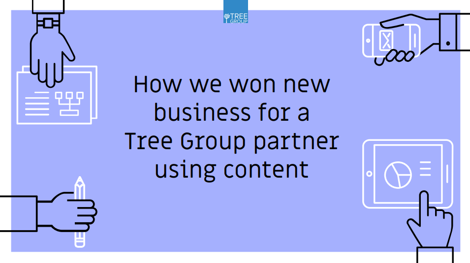 Case Study - How we won new business for a Tree Group partner using content